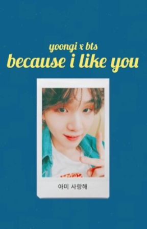 bts: because i like you by yoongiluvly