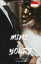 MINE & YOURS ( Sudah Terbit) 📌 by Virginia765