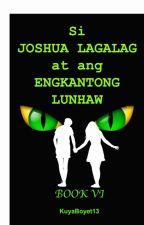 Si Joshua Lagalag at ang  Engkantong Lunhaw by KuyaBoyet13