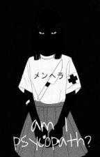 Am I psycopath? by felleo