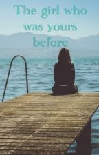 The girl who was yours before by JertAlert