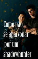 how could I fall in love with a shadowhunter by raphaela_gomes