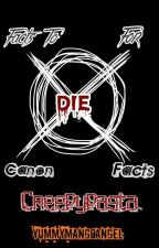 Facts to DIE for: CANON CREEPYPASTA FACTS by YummyMangoAngel
