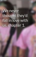We never thought they'd fall in love with us. chapter 1. by AlyssaJBizzle
