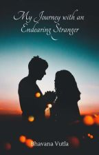 My journey with an Endearing Stranger by bhavanavutla