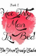 Her Only Man In Bed by ImYourLovelyBabe