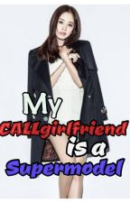 My CALLgirlfriend is a SUPERMODEL by QueenMary_14