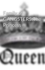 Family of GANGSTERS:The Princess by QueenMary_14