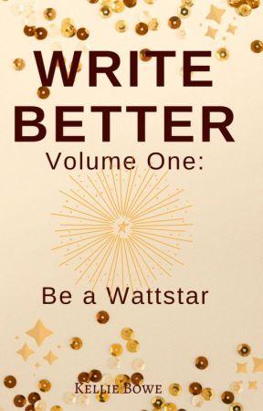 Write Better :: Volume One :: How to be a Wattstar by WriterKellie