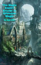 The Magic Expert Except in Offensive Magic by acpro123