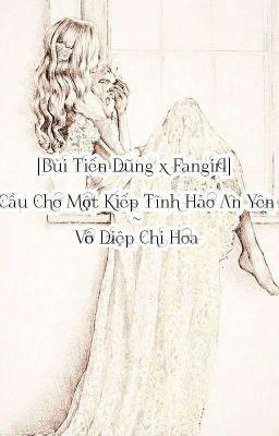 Đọc truyện [Bùi Tiến Dũng x Fan] Cầu Cho Một Kiếp Tĩnh Hảo An Yên - Vô Diệp Chi Hoa