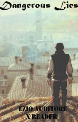 Dangerous Lies (Ezio Auditore x Reader) - Owlz - Wattpad