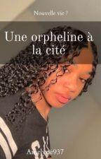 une orpheline a la cité by Amelyne937