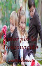 Amor por lo Desconocido by Lucyttxuloluula