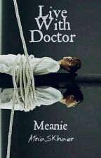 Live with Doctor ⇜ Meanie by AtriaSKhaer