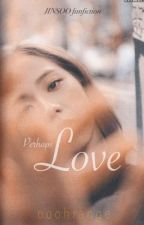Perhaps Love (Jinsoo ff) by ooohrange