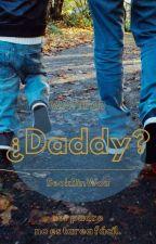 ¿Daddy?© [sin Editar] {Sin Corrección Ortográfica} by SeokBinWoo