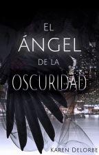 El ángel de la oscuridad [sin editar-primeros capítulos] by KarenDelorbe