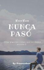 NUNCA PASÓ  《HunHan》 by Evanescebam