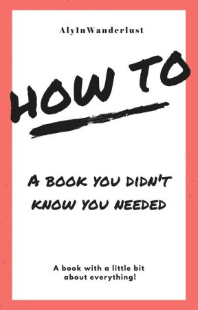How To: A Book You Didn't Know You Needed by AlyInWanderLust