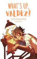 What's up, Valdez?   Leo x Reader by natsvz