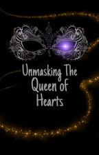 Unmasking The Queen of Hearts by HeartBreakerGirl222