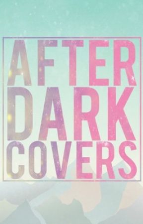 After Dark Covers (Requests open) by Stars-INsight