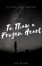 To Thaw A Frozen Heart (2019)  by ohgoditsyou