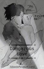 Dangerous Love |Jikook| by JikookProductions