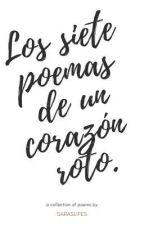 Los siete poemas de un corazón roto. by Saraslifes