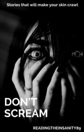 Don't Scream (Short Horror Stories) by ReadingtheInsanity89