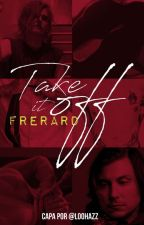 take it off • frerard version by caterpillarg