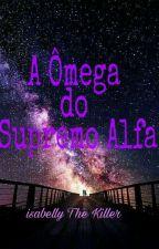 A Ômega do Supremo Alfa by isabellythekiller