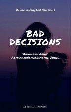 Bad Decisions by Adriana_Amarante