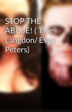 STOP THE ABUSE! ( Tate Langdon/ Evan Peters) by tatedoesnothaveboobs