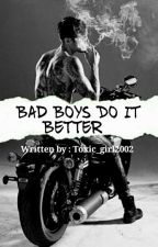 Bad boys do it better by toxic_girl2002