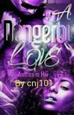 A Dangerous Love  by cnj101