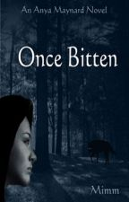 Once Bitten (An Anya Maynard Novel) by Mimm83