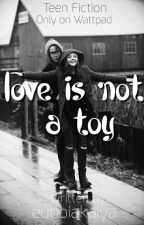 Love Is Not a Toy by D-taqwila