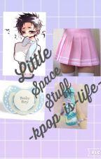 Little Space Stuff by -Kpop-is-life-