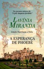 A esperança de Phoebe (BREVE) by lavsmiranda