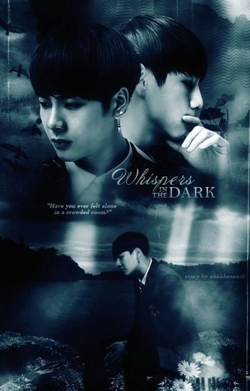 Whispers in the Dark // (GOT7 Markson) - ohhhkenneth 🐨 - Wattpad