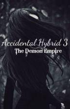 Accidental hybrid 3: the demon empire (BK3) by VampireInAPhotograph