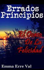 Errados Principios: El Ocaso De La Felicidad by EmmaErreVal