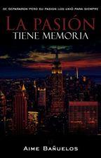 La Pasion Tiene Memoria  by AimeeBauelos