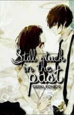 Still stuck in the past by GeeklyChics