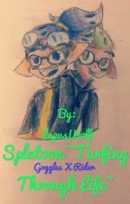 Splatoon~ Turfing Through Life ~A Goggles x Rider Fanfic by LapusWolf