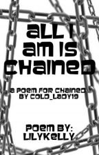 All I Am Is Chained~(Chained By Cold_Lady19) by Lilykelly
