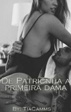 De Patricinha a Primeira Dama by CammsPaampolim