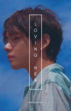 Loving Her ✔ K. Taehyung by Vintaegkook